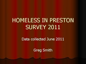HOMELESS IN PRESTON SURVEY 2011 Data collected June