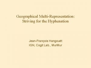 Geographical MultiRepresentation Striving for the Hyphenation JeanFranois Hangout