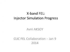 Xband FEL Injector Simulation Progress Avni AKSOY CLIC
