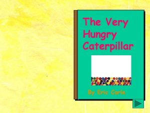 The Very Hungry Caterpillar By Eric Carle In