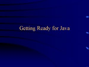 Getting Ready for Java What is Java Java
