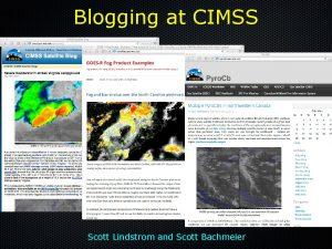Blogging at CIMSS Scott Lindstrom and Scott Bachmeier