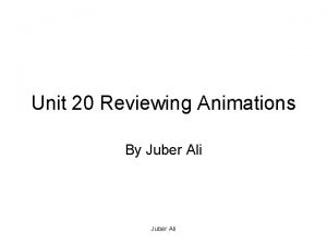 Unit 20 Reviewing Animations By Juber Ali Reviewing