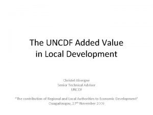 The UNCDF Added Value in Local Development Christel