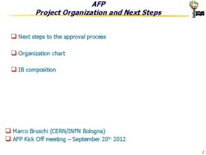 AFP Project Organization and Next Steps q Next