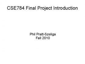CSE 784 Final Project Introduction Phil PrattSzeliga Fall