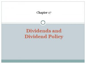 Chapter 17 Dividends and Dividend Policy Key Concepts
