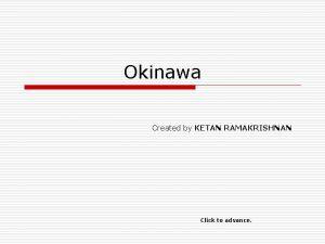 Okinawa Created by KETAN RAMAKRISHNAN Click to advance