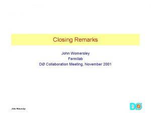 Closing Remarks John Womersley Fermilab D Collaboration Meeting