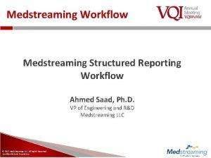 Medstreaming Workflow Medstreaming Structured Reporting Workflow Ahmed Saad
