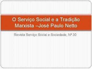 O Servio Social e a Tradio Marxista Jos
