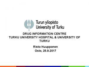 DRUG INFORMATION CENTRE TURKU UNIVERSITY HOSPITAL UNIVERSITY OF