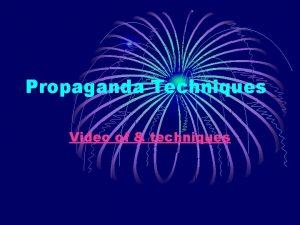 Propaganda Techniques Video of techniques Propaganda the use