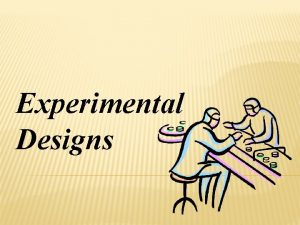 Experimental Designs MATCHED PAIR DESIGN Two subjects with