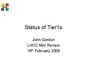 Status of Tier 1 s John Gordon LHCC
