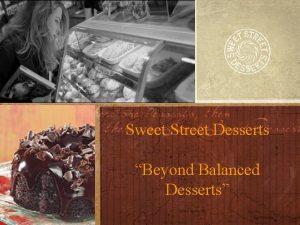 Sweet Street Desserts Beyond Balanced Desserts SWEET STREET