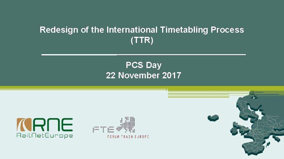 Redesign of the International Timetabling Process TTR PCS