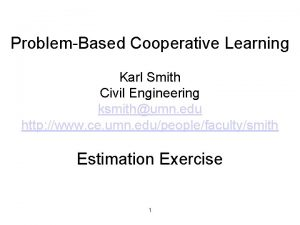 ProblemBased Cooperative Learning Karl Smith Civil Engineering ksmithumn