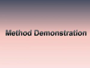 Method Demonstration Method demonstration is relatively shorttime demonstration