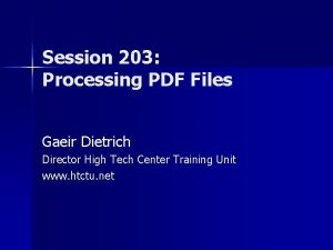 Session 203 Processing PDF Files Gaeir Dietrich Director