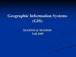 Geographic Information Systems GIS SGO 1910 SGO 4930