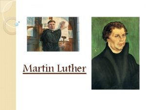Martin Luther The Earlier Years Martin Luther was
