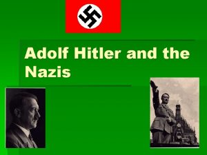 Adolf Hitler and the Nazis Who were Hitlers