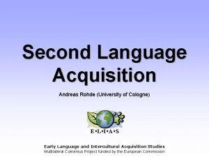Second Language Acquisition Andreas Rohde University of Cologne