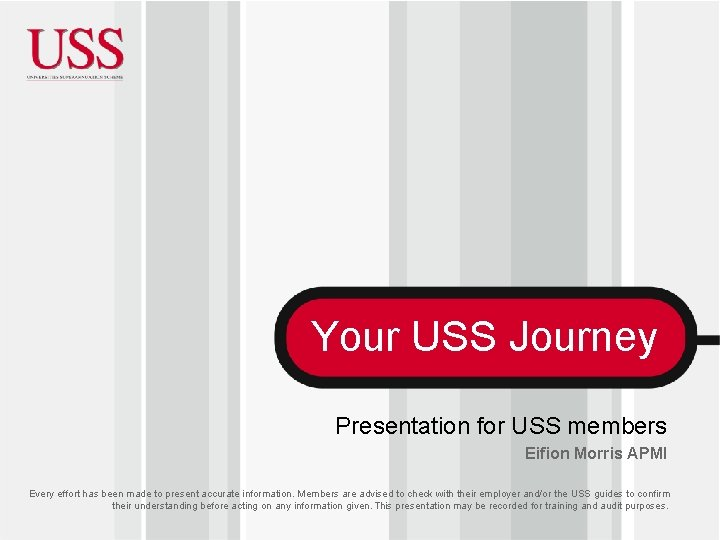 Your USS Journey Presentation for USS members Eifion