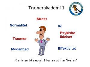 Trnerakademi 1 Stress Normalitet Traumer Modenhed IQ Psykiske