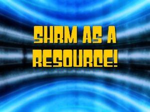 MISC DATES SHRM TERMS MEMBERSHIP VOLUNTEER SHRM MEMBERSHIP
