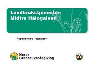 Landbrukstjenesten Midtre Hlogaland Ragnhild Renna daglig leder Geografisk
