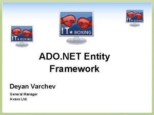 ADO NET Entity Framework Deyan Varchev General Manager