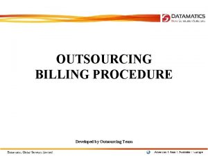 OUTSOURCING BILLING PROCEDURE Developed by Outsourcing Team PORTAL