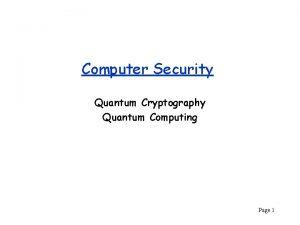 Computer Security Quantum Cryptography Quantum Computing Page 1