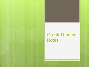 Greek Theater Notes Ancient Greeks held ceremonies to