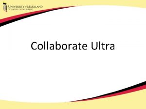 Collaborate Ultra What is Collaborate Ultra Collaborate is