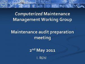 Computerized Maintenance Management Working Group Maintenance audit preparation