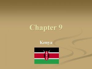 Chapter 9 Kenya Kenya n n n Country