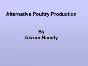 Alternative Poultry Production By Akrum Hamdy Poultry Production