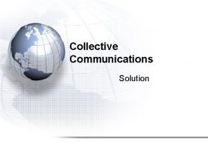 Collective Communications Solution Solution include stdio h include