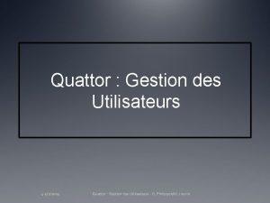 Quattor Gestion des Utilisateurs 4 522009 Quattor Gestion