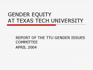GENDER EQUITY AT TEXAS TECH UNIVERSITY REPORT OF
