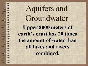 Aquifers and Groundwater Upper 8000 meters of earths