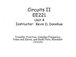 Circuits II EE 221 Unit 4 Instructor Kevin