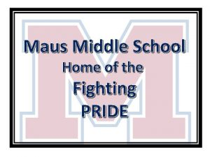 Maus Middle School Home of the Fighting PRIDE