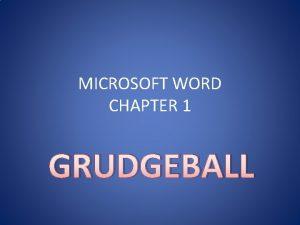 MICROSOFT WORD CHAPTER 1 GRUDGEBALL Microsoft Office Word