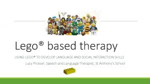 Lego based therapy USING LEGO TO DEVELOP LANGUAGE