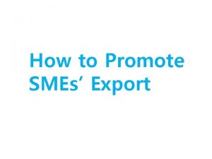 How to Promote SMEs Export Two SMEs at