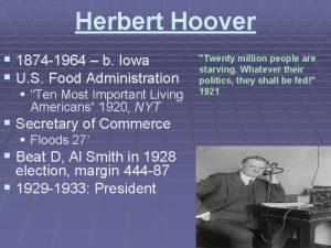 Herbert Hoover 1874 1964 b Iowa U S